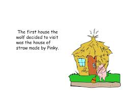 7 The First House Wolf Decided To Visit Was Of Straw Made By Pinky