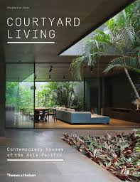 100 Contemporary Houses Courtyard Houses In AsiaPacific Shaped By Tradition