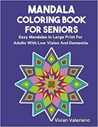 Mandala Coloring Book For Seniors Easy Mandalas In Large Print Adults With Low Vision And Dementia