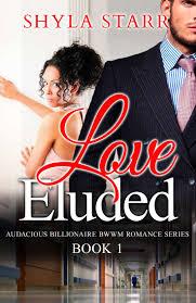 Love Eluded Audacious Billionaire BWWM Romance Series Book 1 By Shyla Starr