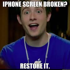 IPHONE SCREEN BROKEN RESTORE IT Genius Help quickmeme