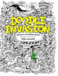 Doodle Invasion Zifflins Coloring Book By Zifflin And Kerby Rosanes