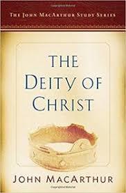 The Deity Of Christ A John MacArthur Study Series