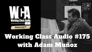 100 Munoz Studio WCA 175 With Adam Muoz Working Class Audio
