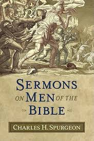 Sermons On Men Of The Bible By Charles Haddon Spurgeon