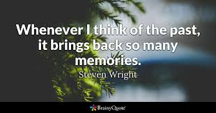 Whenever I Think Of The Past It Brings Back So Many Memories