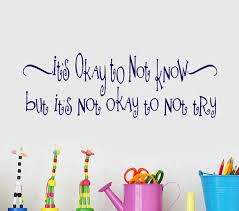 Educational Quotes Wall Decal Decor Words Its Okay To Not Know But Try Homeschool And Classroom Gifts Via EtsyLove This Quote