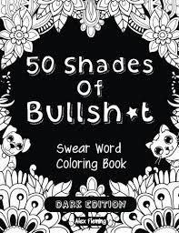 50 Shades Of Bullsht Dark Edition Swear Word Coloring Book