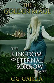 The Kingdom Of Eternal Sorrow Golden Mage Book 1
