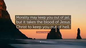 Charles H Spurgeon Quote Morality May Keep You Out Of Jail But