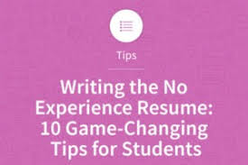 Writing The No Experience Resume 10 Game Changing Tips For Students