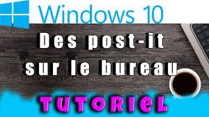 comment mettre des post it sur le bureau windows 7 afficher un post it ou pense bête sur mon bureau tutoriel sticky