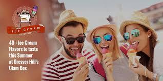 Dresser Hill Charlton Ma Menu by Ice Creams Flavors To Taste In Summer At Dresser Hill U0027s Clam Box