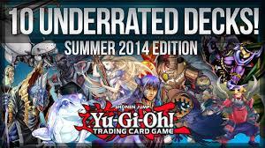 10 best underrated yu gi oh decks summer 2014 edition youtube