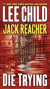Jack Reacher Killing Floor Read Online by Die Trying Jack Reacher 2 By Lee Child