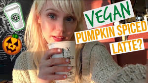Starbuck Pumpkin Spice Latte 2017 by Ordering A Starbucks Pumpkin Spice Latte Vegan Youtube