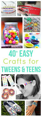 40 Easy Crafts For Teens Tweens