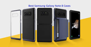 Best Samsung Galaxy Note 8 Cases The Ultimate Lifeguard of your