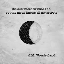 The Sun Watches What I Do But Moon Knows All My Secrets