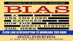 Free Read Bias A CBS Insider Exposes How The Media Distort News Full Online