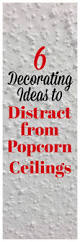 Scraping Popcorn Ceilings Without Water by 6 Decorating Ideas To Distract From Popcorn Ceilings