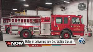 100 New Fire Trucks Delay Delivering Detroit Fire Trucks YouTube