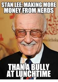 Memes Money And Nerd STAN LEE MAKING MORE MONEY FROM NERDS THANA