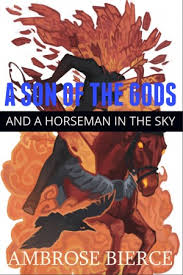 A Son Of The Gods And Horseman In Sky By Ambrose Bierce From