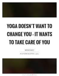 Yoga Doesnt Want To Change You
