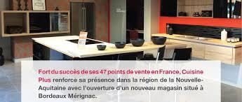 magasin cuisine bordeaux un franchisé cuisine plus ouvre à bordeaux 2e point de vente