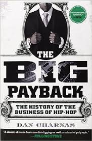 The Big Payback History Of Business Hip Hop By Dan Charnas
