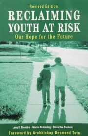 Reclaiming Youth At Risk Our Hope For The Future Larry K Brendtro Martin Brokenleg Steve Van Bockern Foreword By Archbishop Desmond Tutu