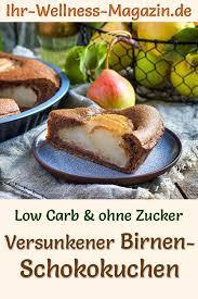 versunkerner low carb birnen schokokuchen rezept ohne