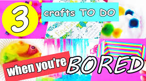 3 Crafts To Do When Youre Bored At Home