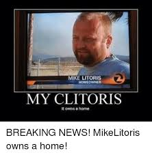 Mike Litoris Homeowner My Clitoris It Owns A Home Breaking 21558355