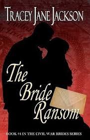 The Bride Ransom Civil War Brides 4 By Tracey Jane Jackson
