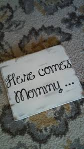 Rustic Wooden Here Comes Mommy Wedding Sign By ChalkItUpDecorNMore