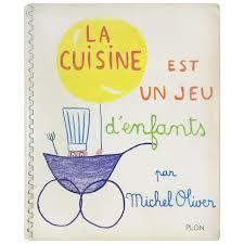 la cuisine de michel jean cocteau la cuisine est un jeu d enfants by michel oliver 1963