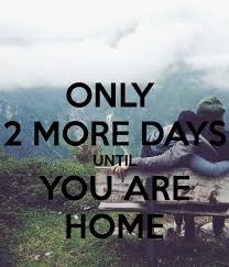 ONLY 2 MORE DAYS UNTIL YOU ARE HOME