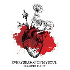 Every Season Of My Soul By Elizabeth Enlow