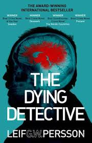 Leif GW Persson The Dying Detective Trans From Swedish By Neil Smith Doubleday 2016 2010