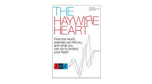 The Haywire Heart By Lennard Zinn Dr John Mandrola And Chris Case According To New Book Too Much Exercise Can Kill You