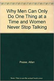 Why Men Can Only Do One Thing At A Time And Women Never Stop Talking Allan Pease Barbara 9780957810846 Amazon Books