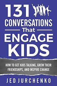 131 Conversations That Engage Kids How To Get Talking Grow Their Friendships