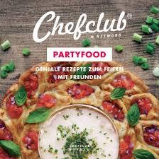 chefclub partyfood geniale rezepte zum feiern mit