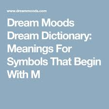 Dream Moods Dictionary Meanings For Symbols That Begin With M