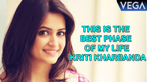 This Is The Best Phase My Life Kriti Kharbanda Latest