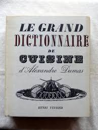 le grand dictionnaire de cuisine dumas alexandre le grand dictionnaire de cuisine le festin