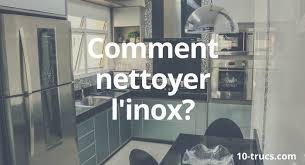 produit nettoyant inox cuisine 10 trucs pour nettoyer l inox 10 trucs