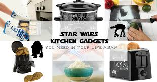 wars kitchen gadgets you need in your a s a p